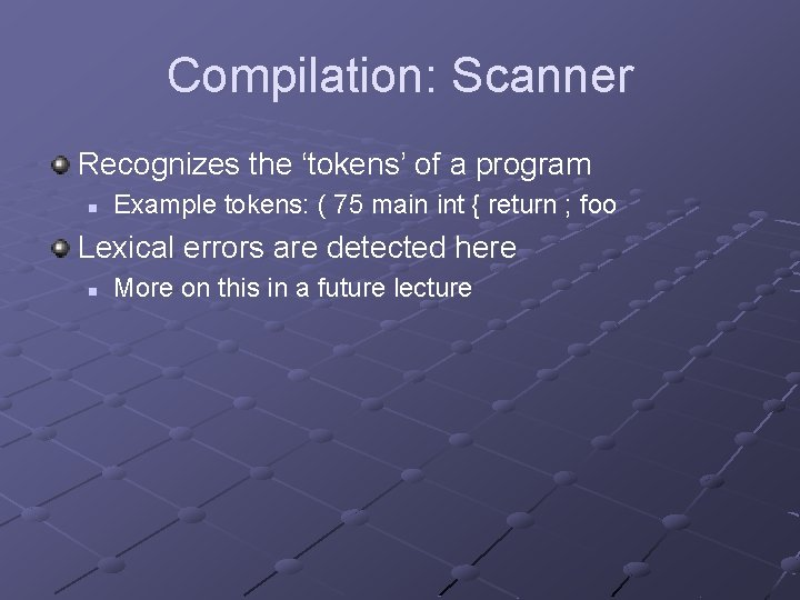 Compilation: Scanner Recognizes the 'tokens' of a program n Example tokens: ( 75 main