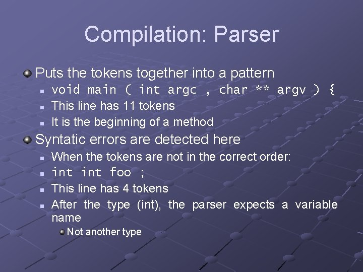Compilation: Parser Puts the tokens together into a pattern n void main ( int