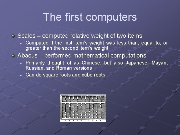 The first computers Scales – computed relative weight of two items n Computed if