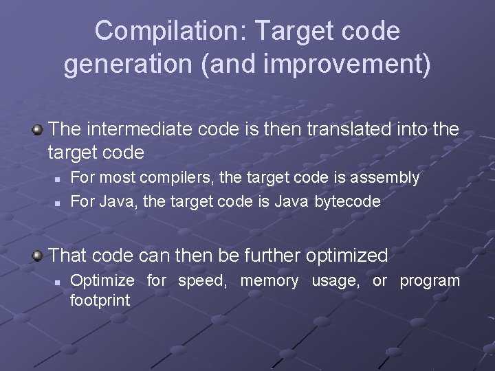 Compilation: Target code generation (and improvement) The intermediate code is then translated into the
