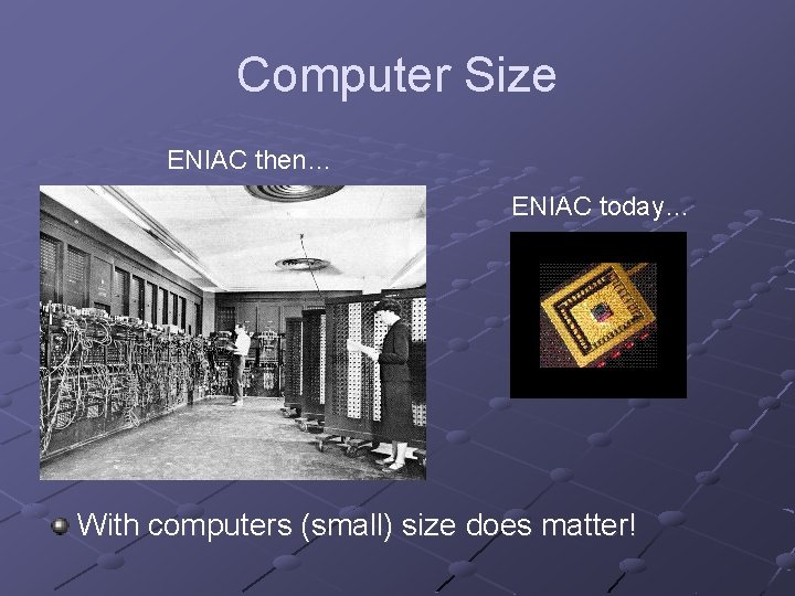 Computer Size ENIAC then… ENIAC today… With computers (small) size does matter!