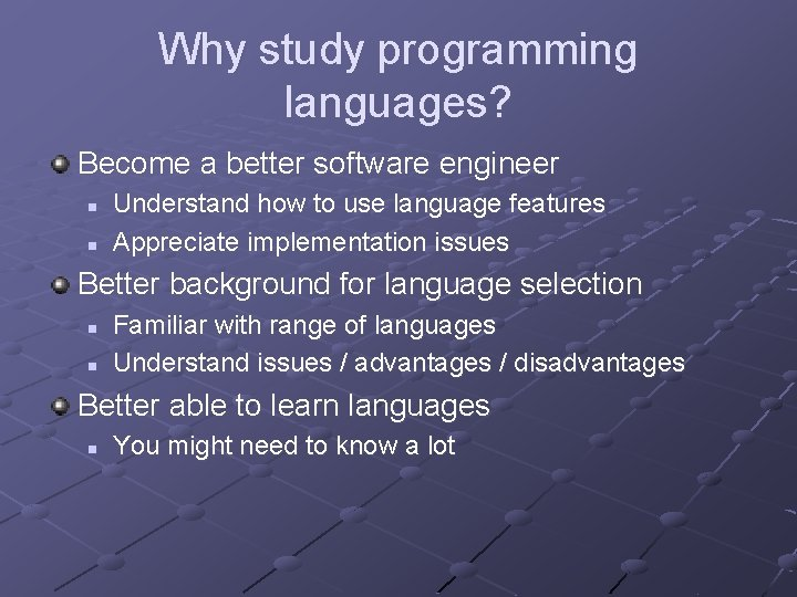 Why study programming languages? Become a better software engineer n n Understand how to
