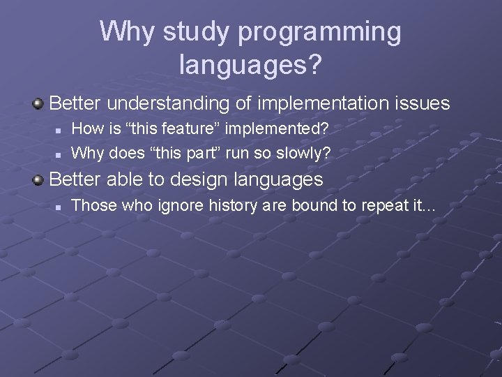"""Why study programming languages? Better understanding of implementation issues n n How is """"this"""