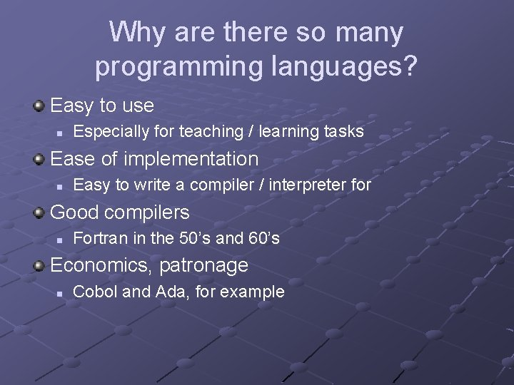Why are there so many programming languages? Easy to use n Especially for teaching