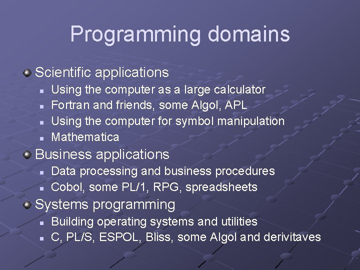 Programming domains Scientific applications n n Using the computer as a large calculator Fortran