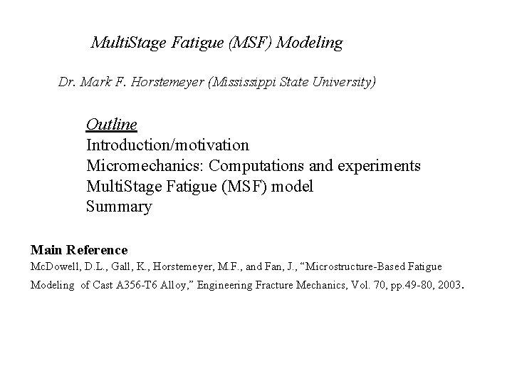 Multi. Stage Fatigue (MSF) Modeling Dr. Mark F. Horstemeyer (Mississippi State University) Outline Introduction/motivation
