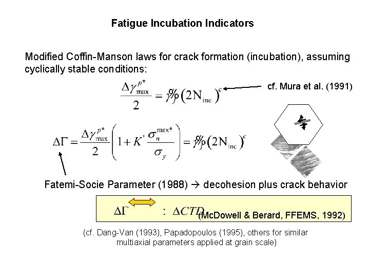 Fatigue Incubation Indicators Modified Coffin-Manson laws for crack formation (incubation), assuming cyclically stable conditions: