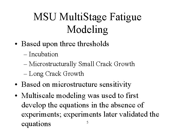 MSU Multi. Stage Fatigue Modeling • Based upon three thresholds – Incubation – Microstructurally