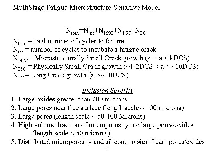 Multi. Stage Fatigue Microstructure-Sensitive Model Ntotal=Ninc+NMSC+NPSC+NLC Ntotal = total number of cycles to failure