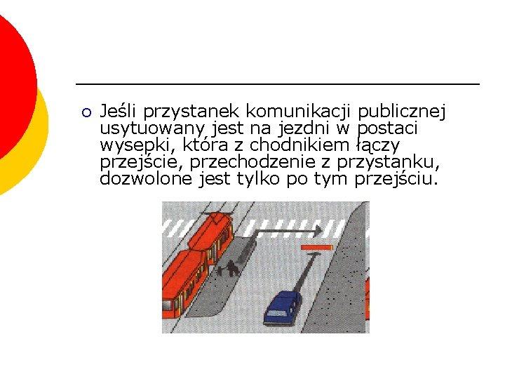 ¡ Jeśli przystanek komunikacji publicznej usytuowany jest na jezdni w postaci wysepki, która z