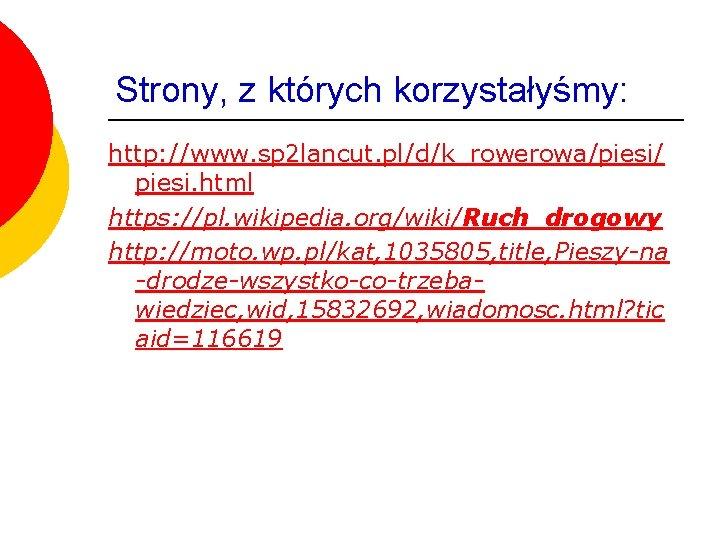 Strony, z których korzystałyśmy: http: //www. sp 2 lancut. pl/d/k_rowerowa/piesi/ piesi. html https: //pl.