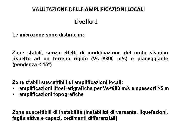 VALUTAZIONE DELLE AMPLIFICAZIONI LOCALI Livello 1 Le microzone sono distinte in: Zone stabili, senza
