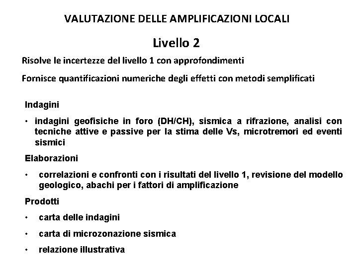 VALUTAZIONE DELLE AMPLIFICAZIONI LOCALI Livello 2 Risolve le incertezze del livello 1 con approfondimenti