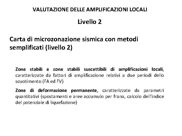 VALUTAZIONE DELLE AMPLIFICAZIONI LOCALI Livello 2 Carta di microzonazione sismica con metodi semplificati (livello