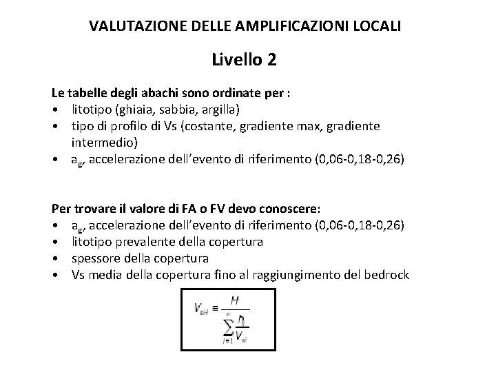 VALUTAZIONE DELLE AMPLIFICAZIONI LOCALI Livello 2 Le tabelle degli abachi sono ordinate per :