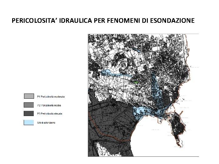 PERICOLOSITA' IDRAULICA PER FENOMENI DI ESONDAZIONE