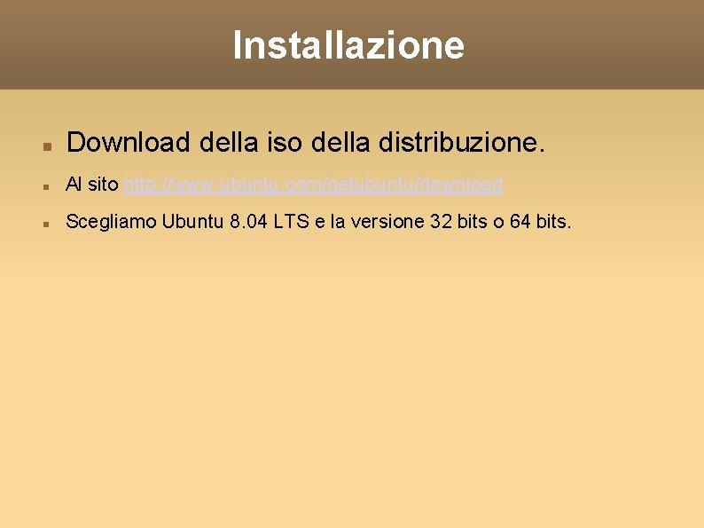 Installazione Download della iso della distribuzione. Al sito http: //www. ubuntu. com/getubuntu/download Scegliamo Ubuntu
