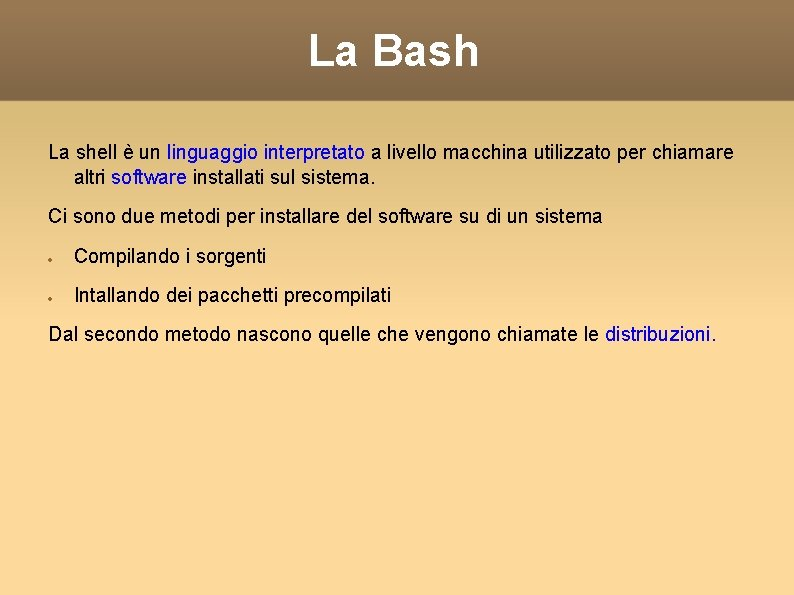 La Bash La shell è un linguaggio interpretato a livello macchina utilizzato per chiamare