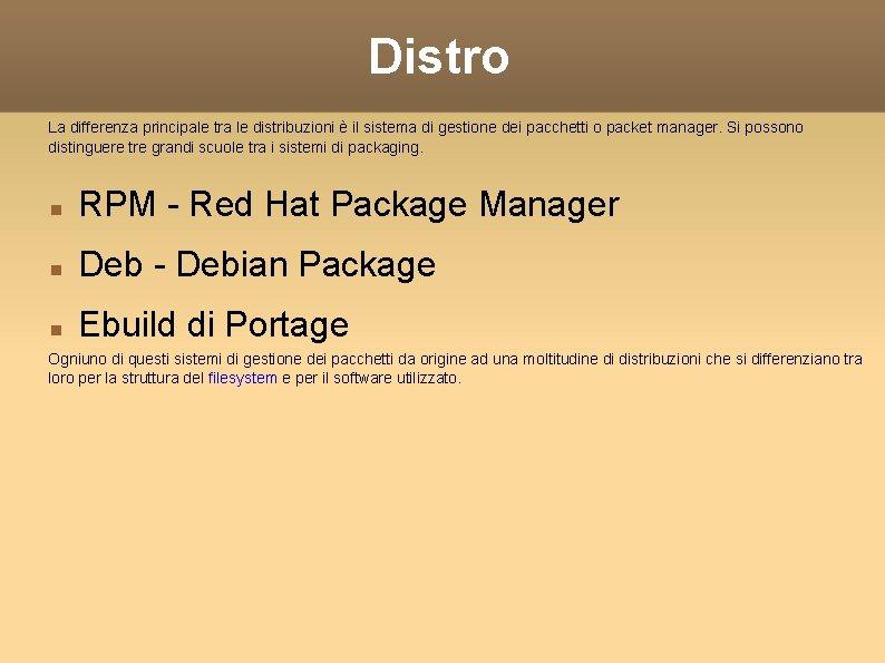 Distro La differenza principale tra le distribuzioni è il sistema di gestione dei pacchetti