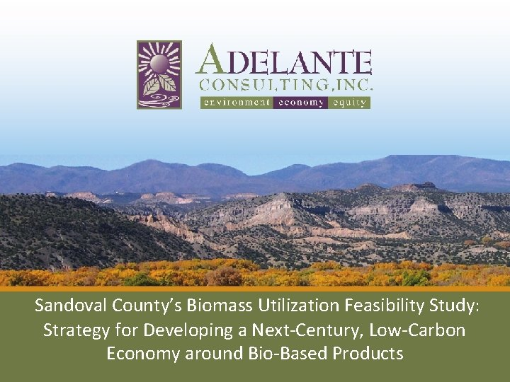 Sandoval County's Biomass Utilization Feasibility Study: Strategy for Developing a Next‐Century, Low‐Carbon Economy around
