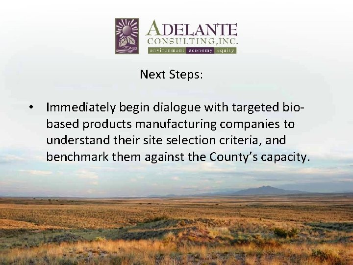 Next Steps: • Immediately begin dialogue with targeted bio‐ based products manufacturing companies to