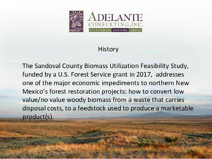 History The Sandoval County Biomass Utilization Feasibility Study, funded by a U. S. Forest