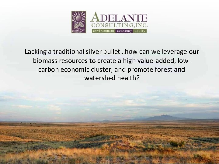Lacking a traditional silver bullet…how can we leverage our biomass resources to create a