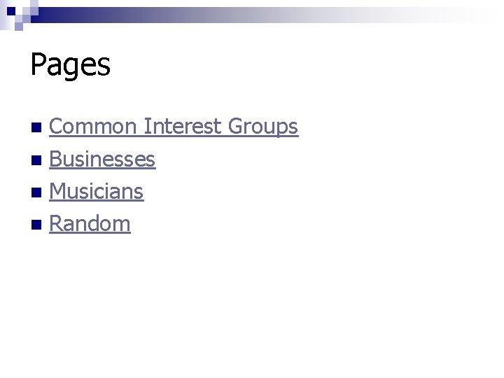 Pages Common Interest Groups n Businesses n Musicians n Random n