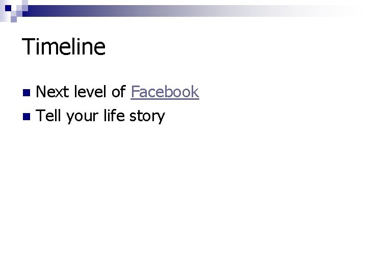 Timeline Next level of Facebook n Tell your life story n