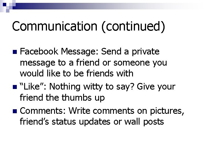 Communication (continued) Facebook Message: Send a private message to a friend or someone you
