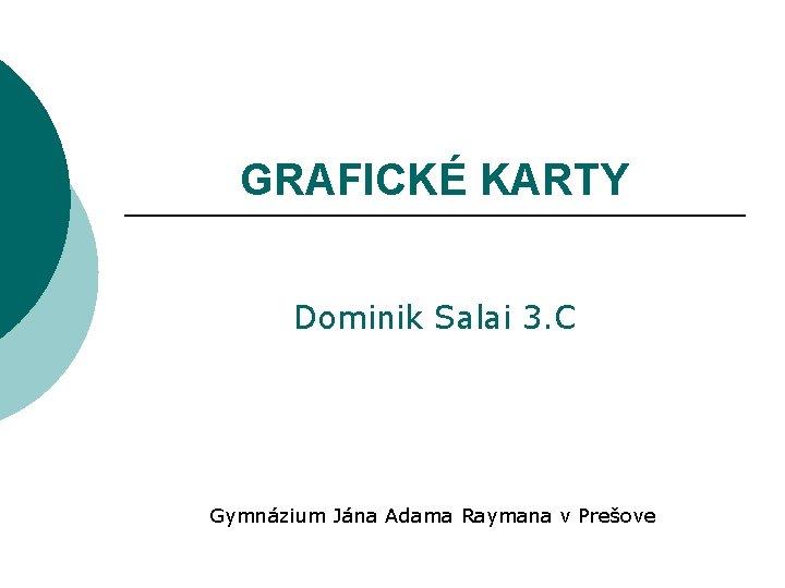 GRAFICKÉ KARTY Dominik Salai 3. C Gymnázium Jána Adama Raymana v Prešove