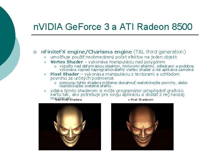 n. VIDIA Ge. Force 3 a ATI Radeon 8500 ¡ n. Finite. FX engine/Charisma
