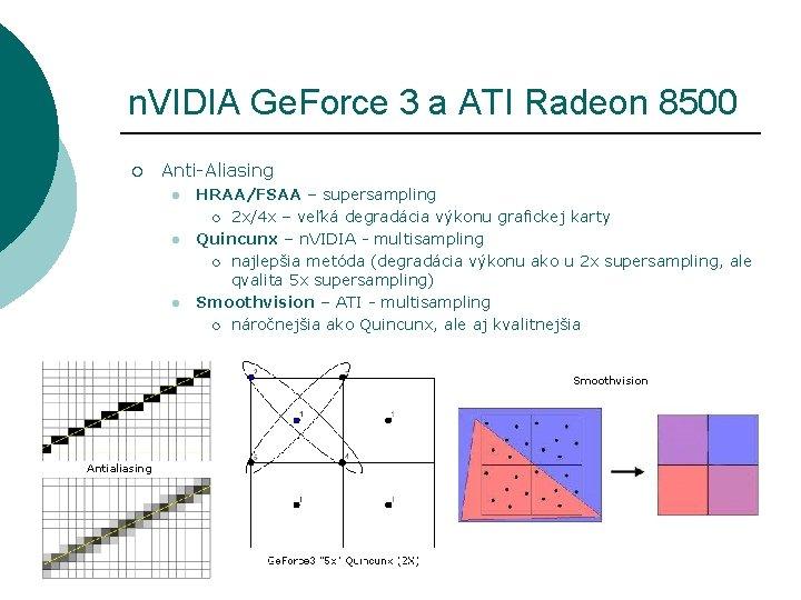 n. VIDIA Ge. Force 3 a ATI Radeon 8500 ¡ Anti-Aliasing l l l