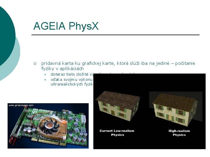 AGEIA Phys. X ¡ prídavná karta ku grafickej karte, ktorá slúži iba na jediné