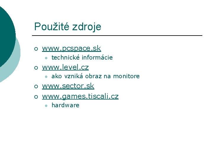 Použité zdroje ¡ www. pcspace. sk l ¡ www. level. cz l ¡ ¡