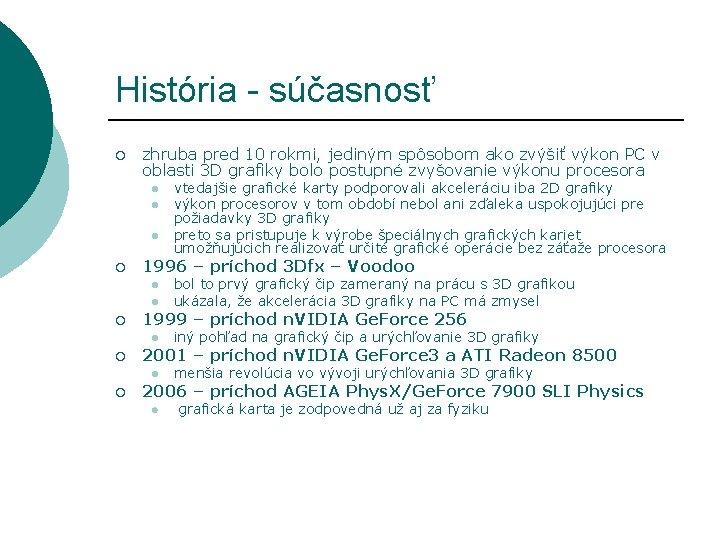 História - súčasnosť ¡ zhruba pred 10 rokmi, jediným spôsobom ako zvýšiť výkon PC