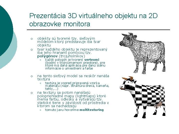 Prezentácia 3 D virtuálneho objektu na 2 D obrazovke monitora ¡ ¡ objekty sú