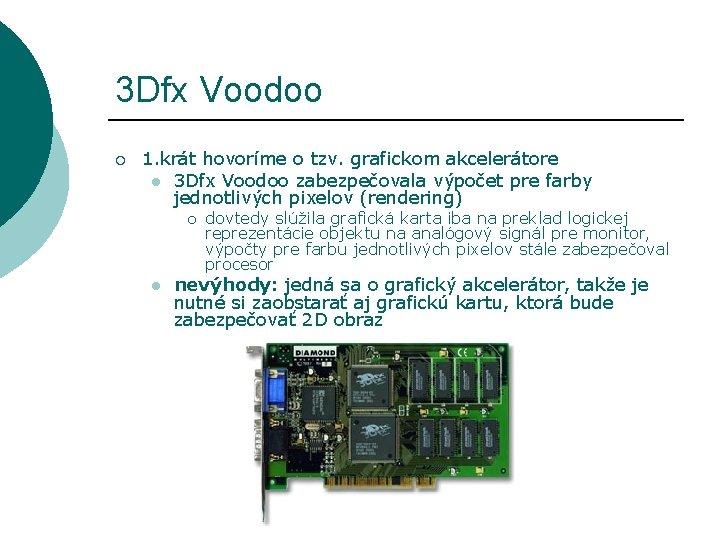3 Dfx Voodoo ¡ 1. krát hovoríme o tzv. grafickom akcelerátore l 3 Dfx