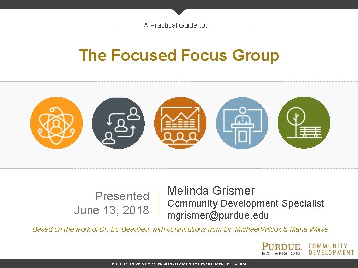 A Practical Guide to. . . The Focused Focus Group Presented June 13, 2018