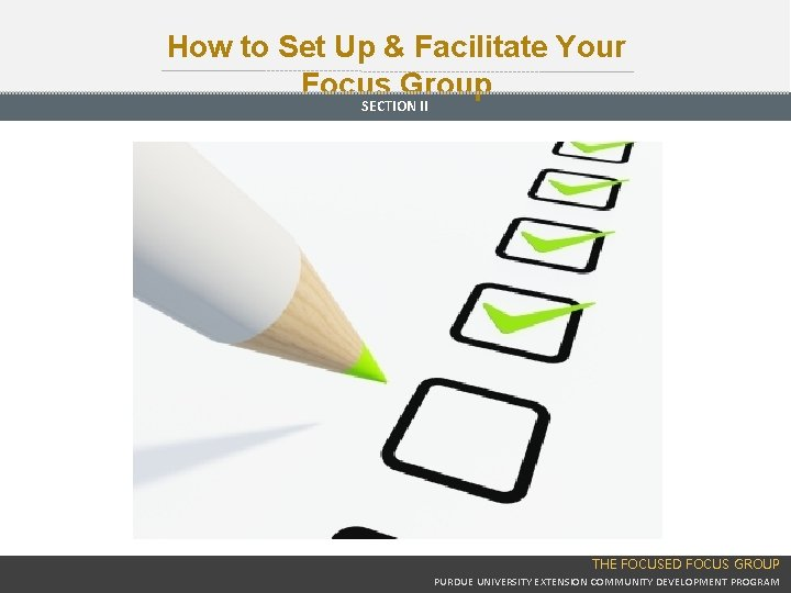 How to Set Up & Facilitate Your Focus Group SECTION II THE FOCUSED FOCUS