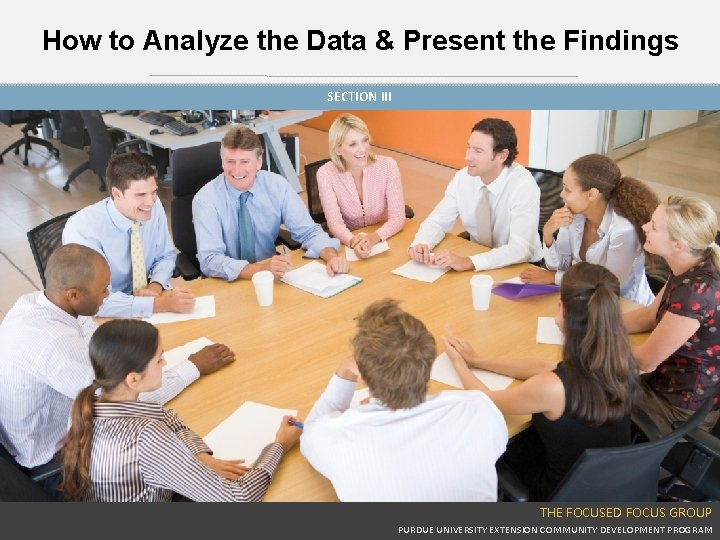 How to Analyze the Data & Present the Findings SECTION III THE FOCUSED FOCUS
