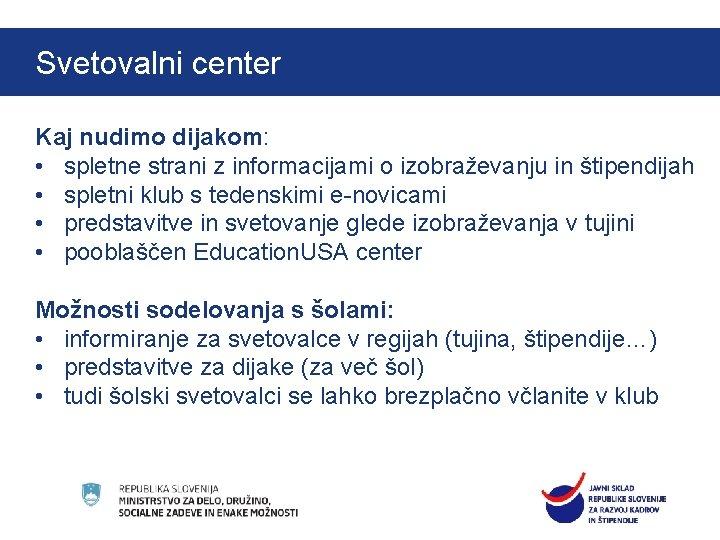 Svetovalni center Štipendije Ad futura za mednarodno mobilnost Kaj nudimo dijakom: • spletne strani