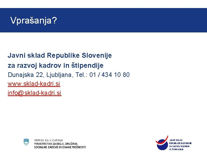 Vprašanja? Javni sklad Republike Slovenije za razvoj kadrov in štipendije Dunajska 22, Ljubljana, Tel.