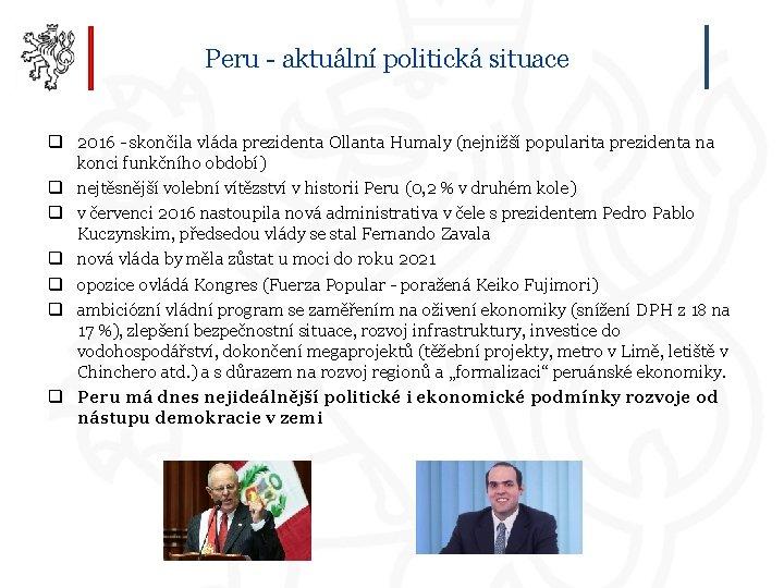 Peru - aktuální politická situace q 2016 - skončila vláda prezidenta Ollanta Humaly (nejnižší
