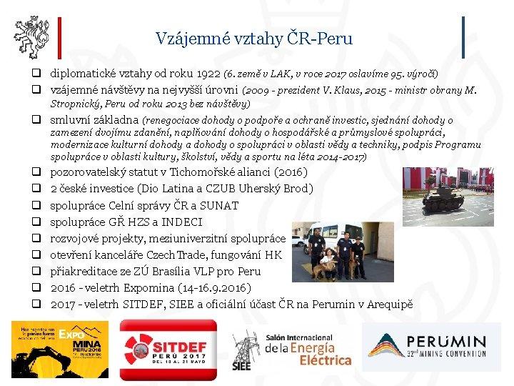 Vzájemné vztahy ČR-Peru q diplomatické vztahy od roku 1922 (6. země v LAK, v
