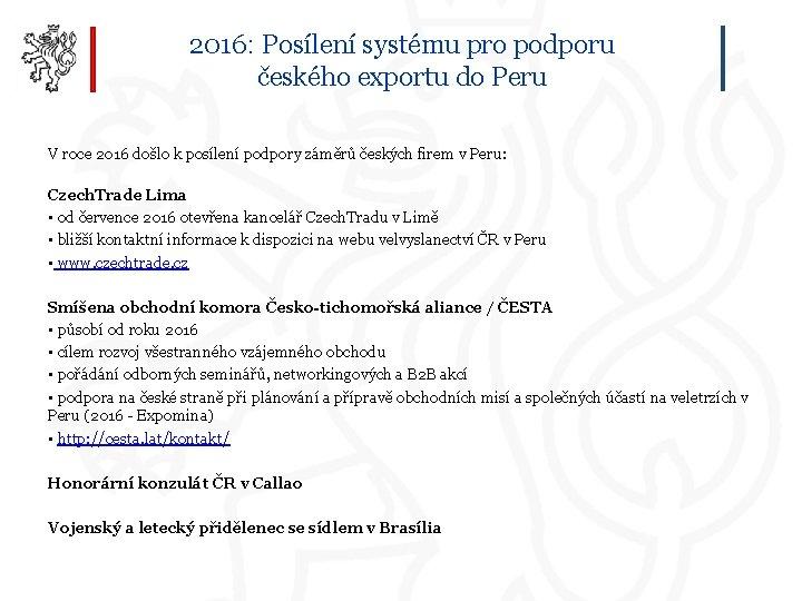 2016: Posílení systému pro podporu českého exportu do Peru V roce 2016 došlo k