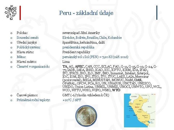 Peru - základní údaje o o o o Poloha: severozápad Jižní Ameriky Sousední země: