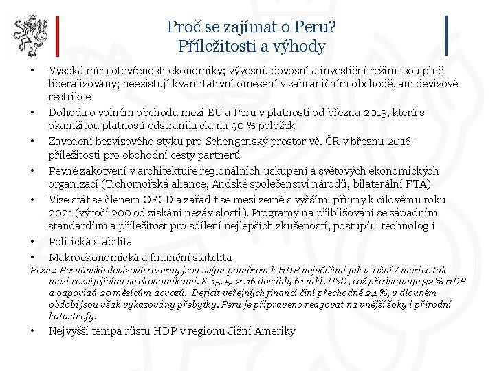 Proč se zajímat o Peru? Příležitosti a výhody • • Vysoká míra otevřenosti ekonomiky;