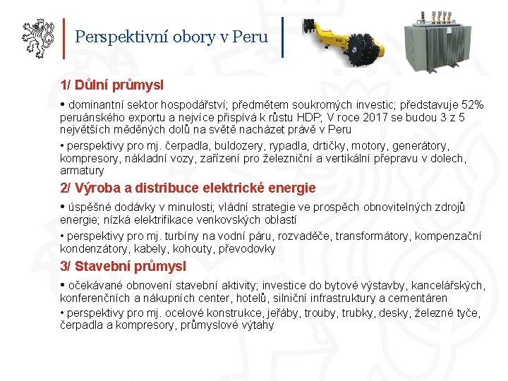 Perspektivní obory v Peru 1/ Důlní průmysl • dominantní sektor hospodářství; předmětem soukromých investic;