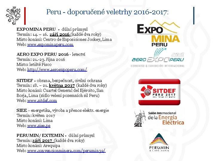 Peru - doporučené veletrhy 2016 -2017: EXPOMINA PERU - důlní průmysl Termín: 14. –